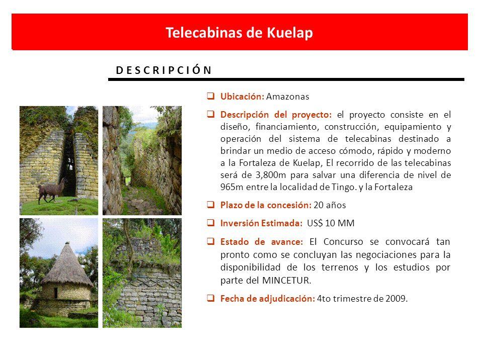Telecabinas de Kuelap D E S C R I P C I Ó N Ubicación: Amazonas Descripción del proyecto: el proyecto consiste en el diseño, financiamiento, construcc