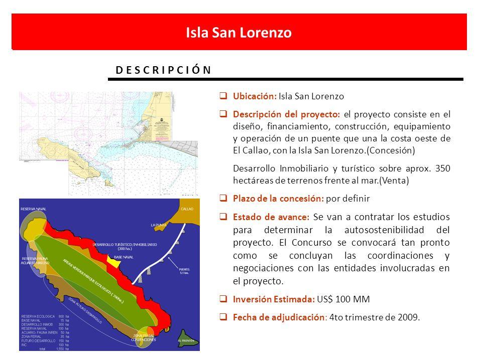 Isla San Lorenzo D E S C R I P C I Ó N Ubicación: Isla San Lorenzo Descripción del proyecto: el proyecto consiste en el diseño, financiamiento, constr
