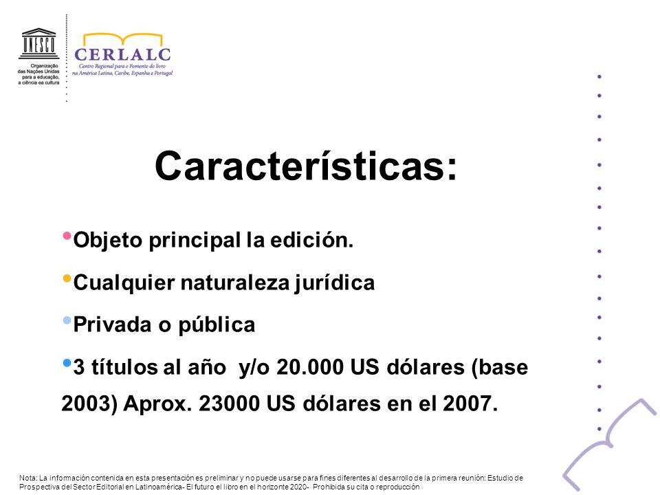 Características: Objeto principal la edición. Cualquier naturaleza jurídica Privada o pública 3 títulos al año y/o 20.000 US dólares (base 2003) Aprox