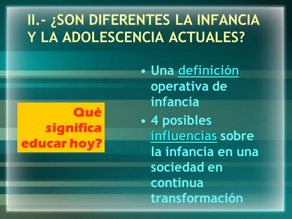 I.- GRANDES CAMBIOS EN LOS QUE PENSAR 1.El lugar de la Infancia 2.La exclusión social, la infancia y adolescencia y las dificultades para formar parte