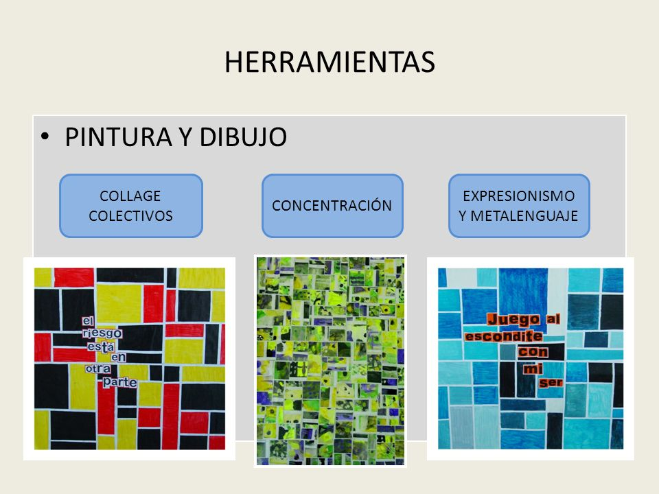HERRAMIENTAS PINTURA Y DIBUJO COLLAGE COLECTIVOS CONCENTRACIÓN EXPRESIONISMO Y METALENGUAJE