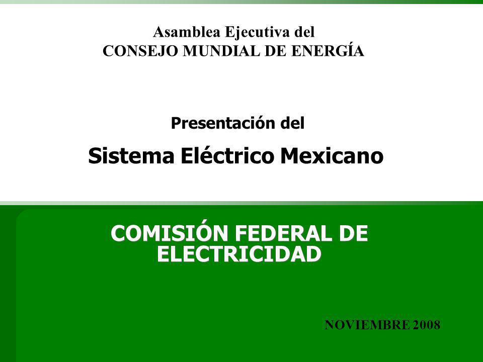 COMISIÓN FEDERAL DE ELECTRICIDAD Presentación del Sistema Eléctrico Mexicano NOVIEMBRE 2008 Asamblea Ejecutiva del CONSEJO MUNDIAL DE ENERGÍA