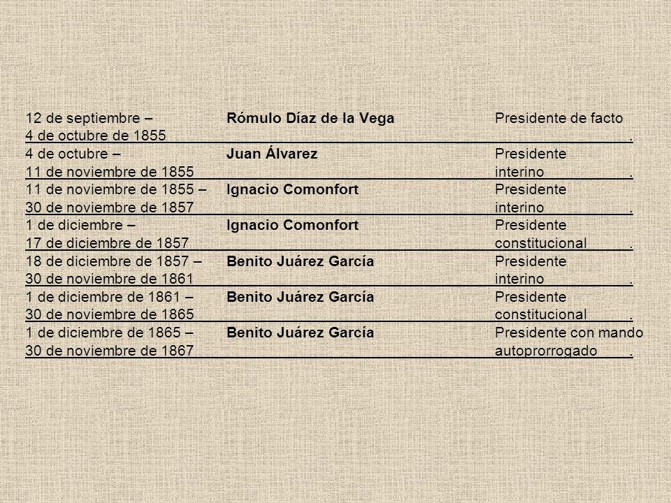 12 de septiembre –Rómulo Díaz de la VegaPresidente de facto 4 de octubre de 1855. 4 de octubre –Juan ÁlvarezPresidente 11 de noviembre de 1855interino