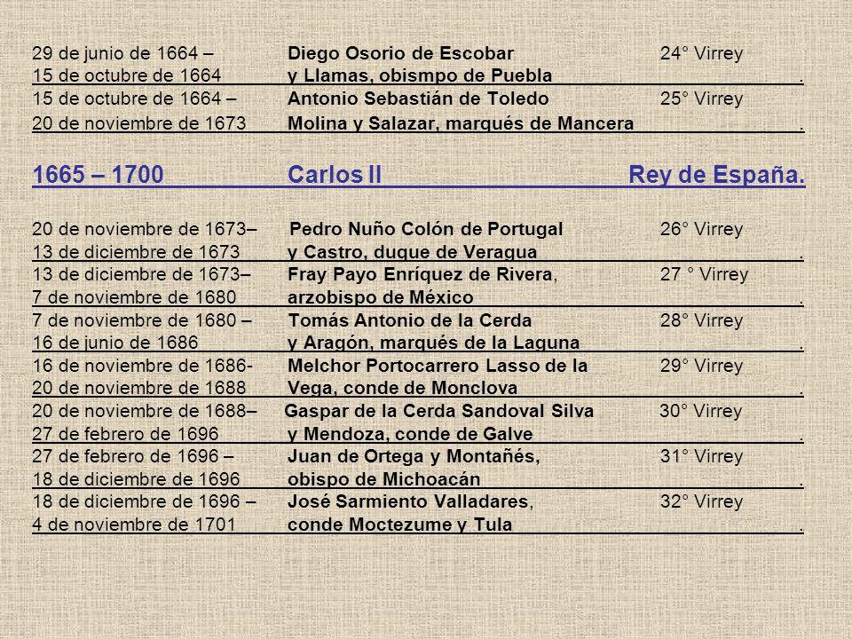 29 de junio de 1664 –Diego Osorio de Escobar 24° Virrey 15 de octubre de 1664y Llamas, obismpo de Puebla. 15 de octubre de 1664 –Antonio Sebastián de