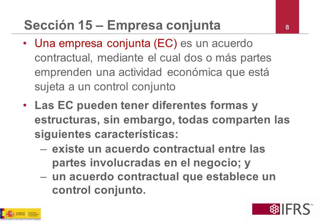 9 Sección 15 – Control conjunto El control conjunto es el acuerdo contractual de compartir el control sobre una actividad económica –existe sólo cuando las decisiones estratégicas financieras y de funcionamiento relacionadas con la actividad requieren el consentimiento unánime de las partes que comparten el control (los partícipes).
