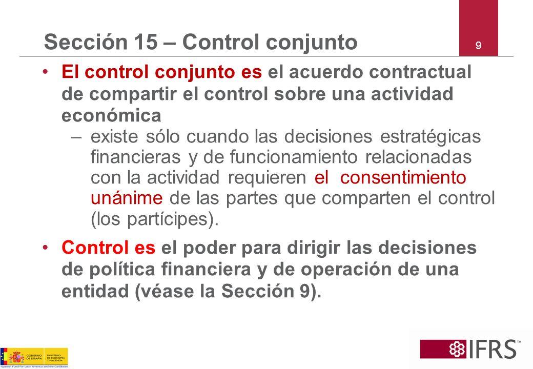 30 Sección 15 – Contabilidad de las OCC Un partícipe reconoce –los activos que controla y los pasivos en que ha incurrido –los gastos en que ha incurrido y su participación de los ingresos que obtiene de la venta de bienes o servicios por la empresa conjunta.