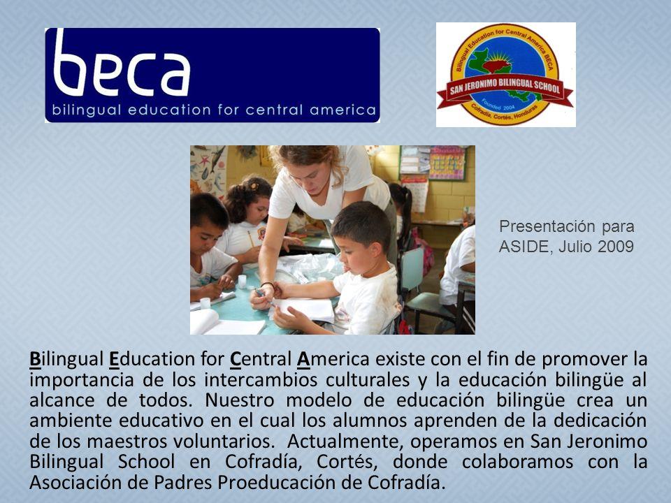 Bilingual Education for Central America existe con el fin de promover la importancia de los intercambios culturales y la educación bilingüe al alcance