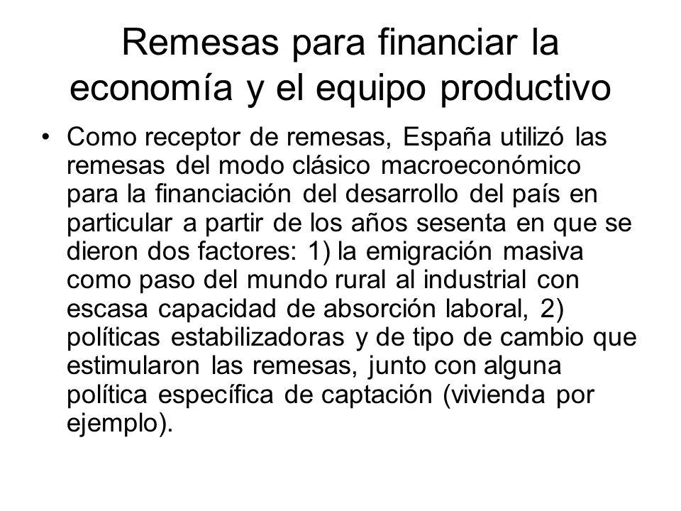 Remesas para financiar la economía y el equipo productivo Como receptor de remesas, España utilizó las remesas del modo clásico macroeconómico para la
