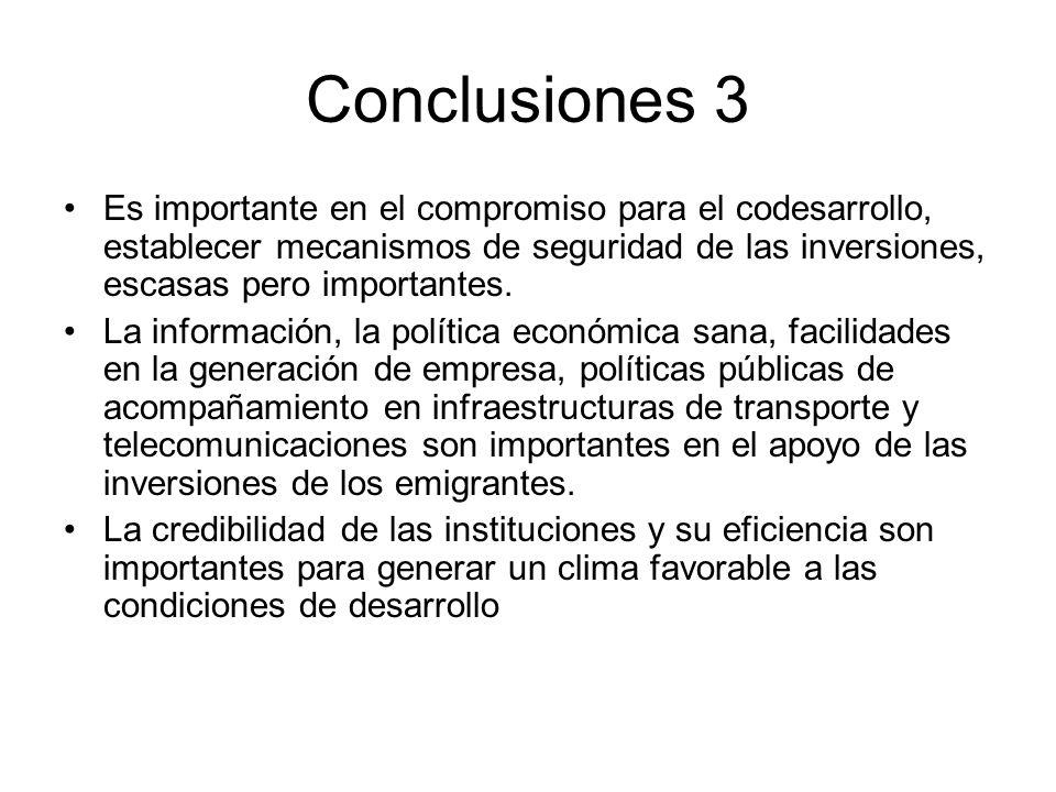 Conclusiones 3 Es importante en el compromiso para el codesarrollo, establecer mecanismos de seguridad de las inversiones, escasas pero importantes. L