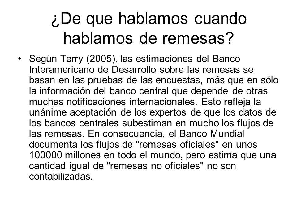 ¿De que hablamos cuando hablamos de remesas? Según Terry (2005), las estimaciones del Banco Interamericano de Desarrollo sobre las remesas se basan en
