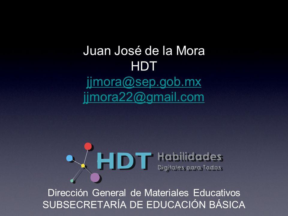 Juan José de la Mora HDT jjmora@sep.gob.mx jjmora22@gmail.com jjmora@sep.gob.mx jjmora22@gmail.com Dirección General de Materiales Educativos SUBSECRETARÍA DE EDUCACIÓN BÁSICA
