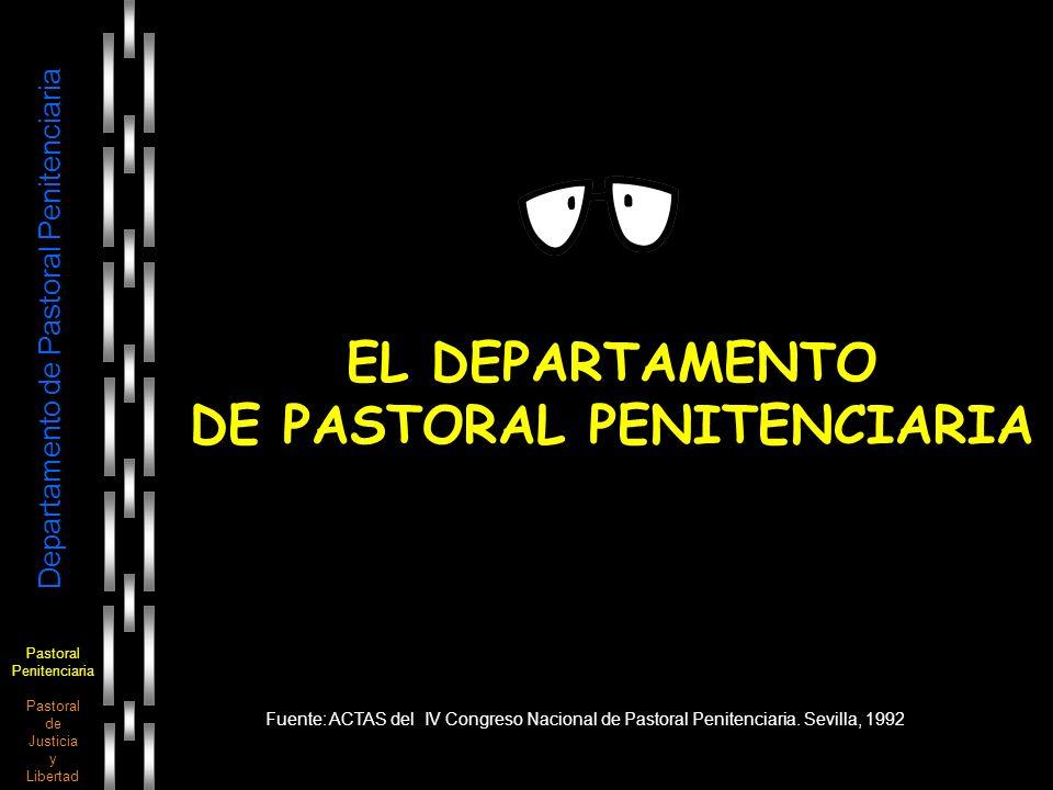 Pastoral Penitenciaria Pastoral de Justicia y Libertad Departamento de Pastoral Penitenciaria EL DEPARTAMENTO DE PASTORAL PENITENCIARIA Fuente: ACTAS