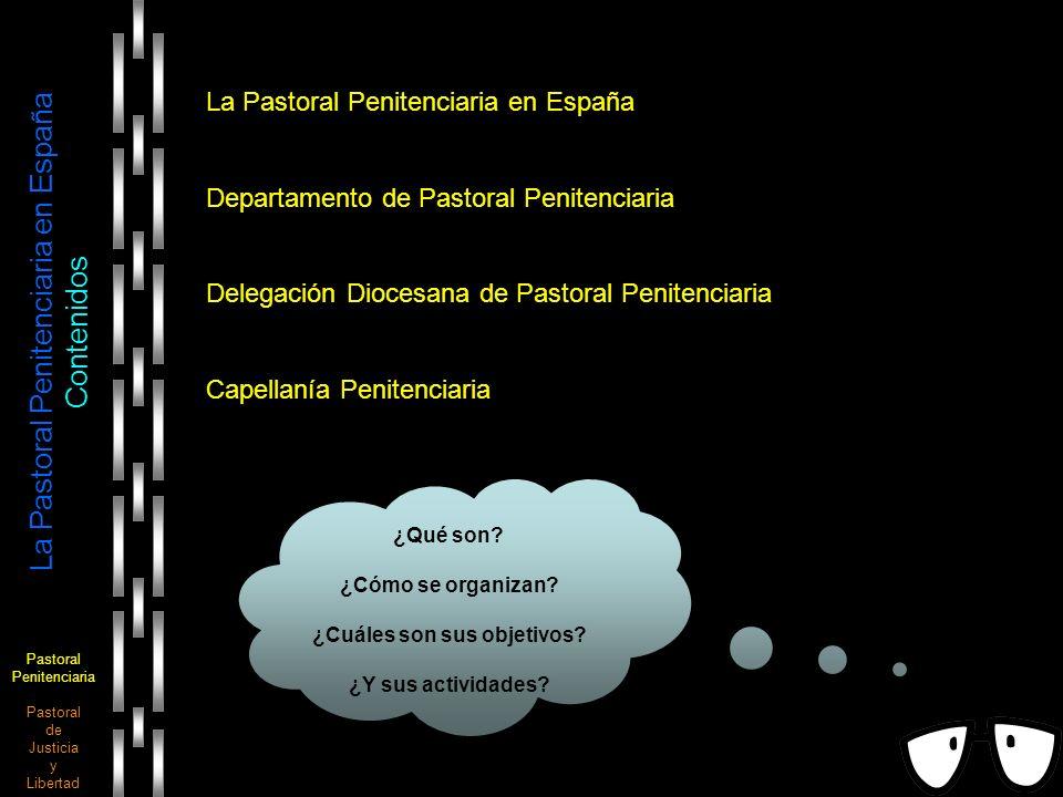 Pastoral Penitenciaria Pastoral de Justicia y Libertad La Pastoral Penitenciaria en España Cómo se organiza y ejecuta DELEGACIÓN DIOCESANA DE PASTORAL PENITENCIARIA DEPARTAMENTO DE PASTORAL PENITENCIARIA CAPELLANÍA PENITENCIARIA