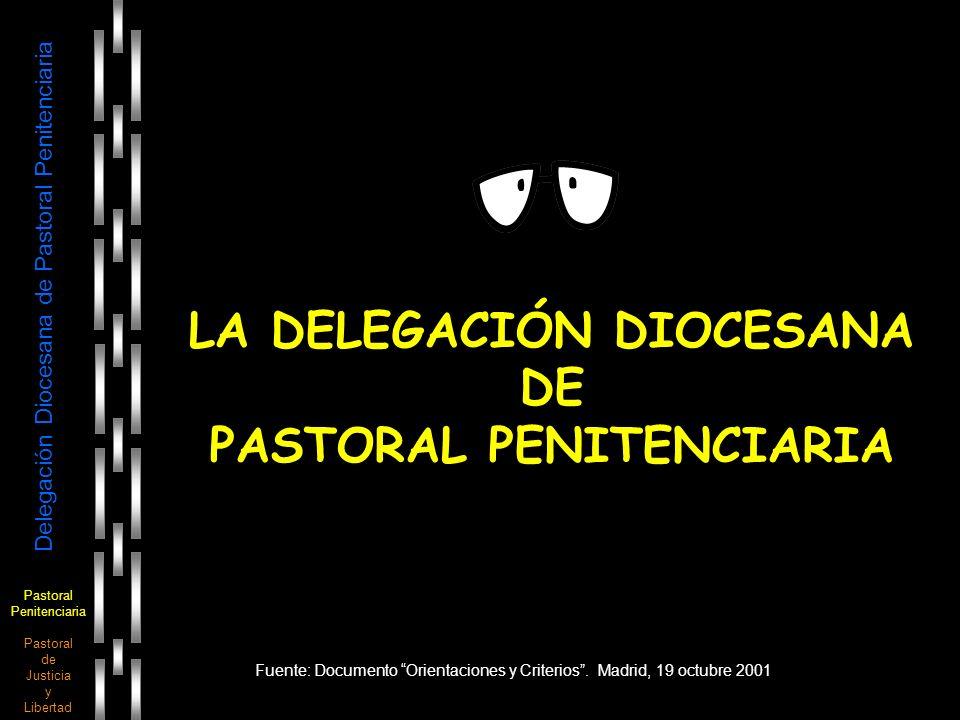 Pastoral Penitenciaria Pastoral de Justicia y Libertad Delegación Diocesana de Pastoral Penitenciaria LA DELEGACIÓN DIOCESANA DE PASTORAL PENITENCIARI