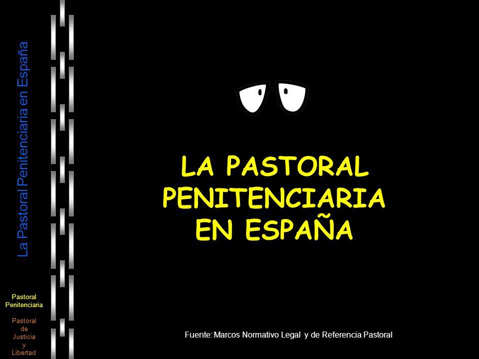 Pastoral Penitenciaria Pastoral de Justicia y Libertad La Pastoral Penitenciaria en España Marcos Normativo y de Referencia Marco Normativo LegalMarco de Referencia Pastoral Constitución Española Art.