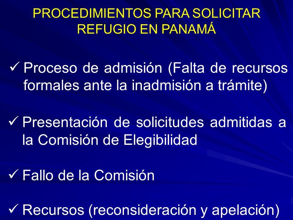 PROCEDIMIENTOS PARA SOLICITAR REFUGIO EN PANAMÁ Proceso de admisión (Falta de recursos formales ante la inadmisión a trámite) Presentación de solicitu