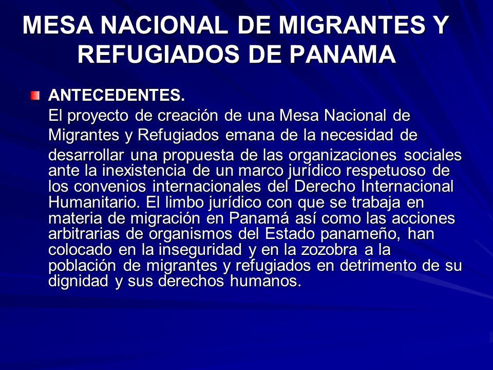 MESA NACIONAL DE MIGRANTES Y REFUGIADOS DE PANAMA ANTECEDENTES. El proyecto de creación de una Mesa Nacional de Migrantes y Refugiados emana de la nec