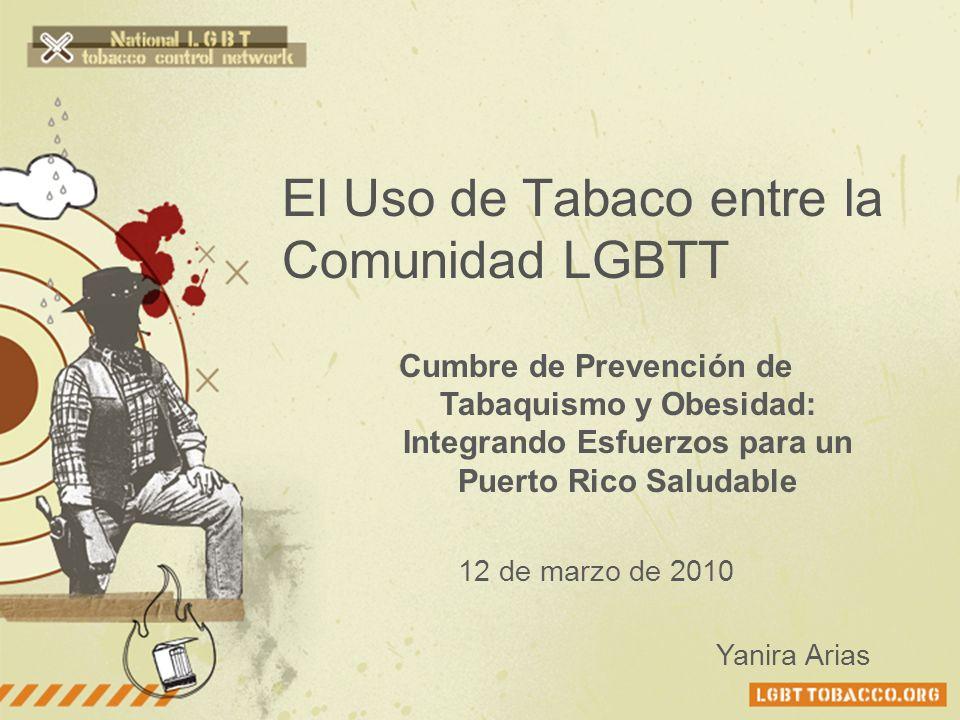 El Uso de Tabaco entre la Comunidad LGBTT Cumbre de Prevención de Tabaquismo y Obesidad: Integrando Esfuerzos para un Puerto Rico Saludable 12 de marz