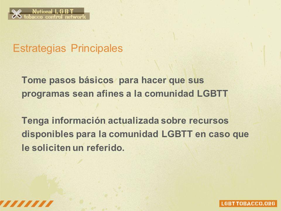 Estrategias Principales Tome pasos básicos para hacer que sus programas sean afines a la comunidad LGBTT Tenga información actualizada sobre recursos