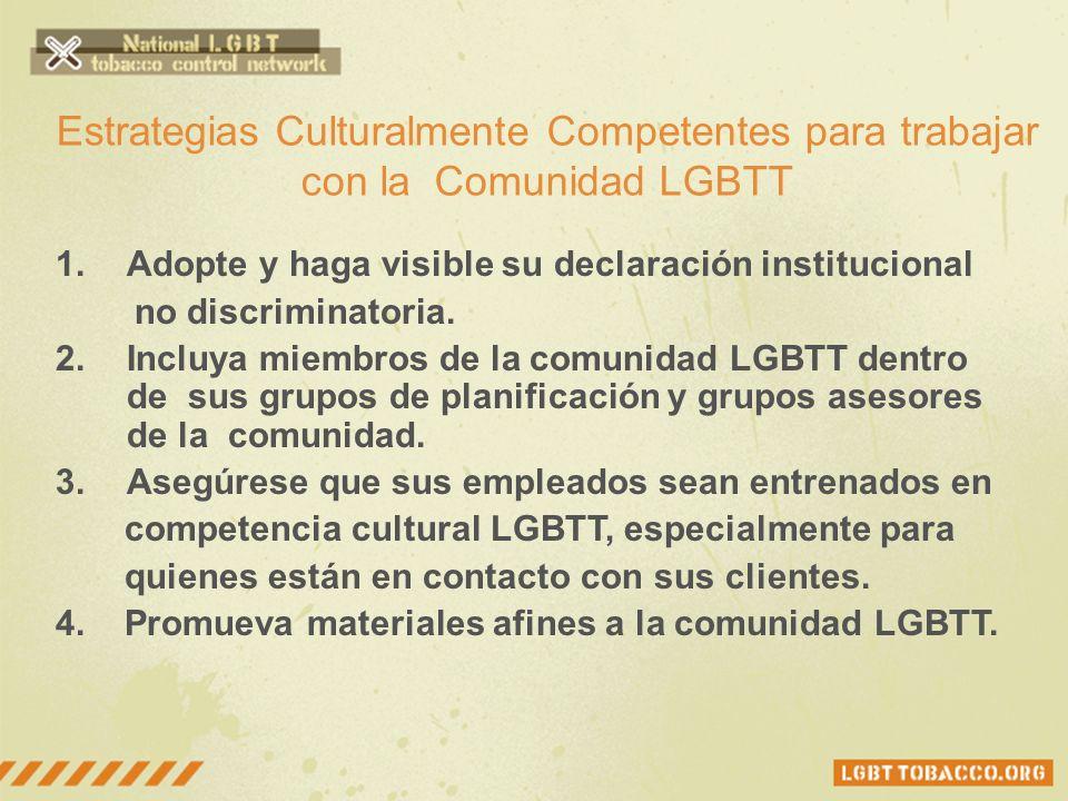 Estrategias Culturalmente Competentes para trabajar con la Comunidad LGBTT 1.Adopte y haga visible su declaración institucional no discriminatoria. 2.