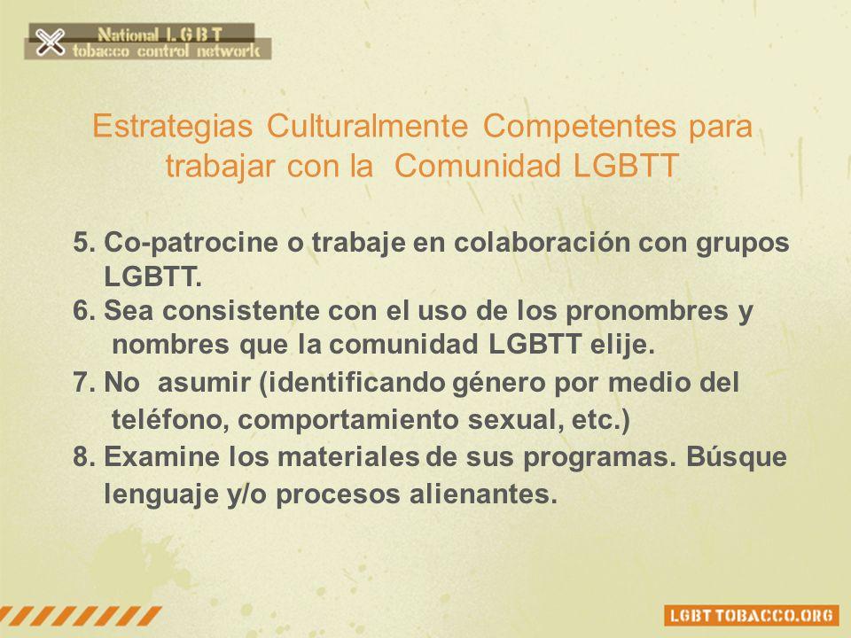 Estrategias Culturalmente Competentes para trabajar con la Comunidad LGBTT 5. Co-patrocine o trabaje en colaboración con grupos LGBTT. 6. Sea consiste