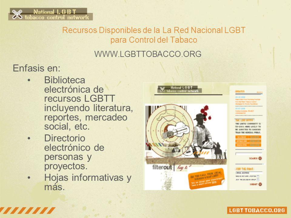 Recursos Disponibles de la La Red Nacional LGBT para Control del Tabaco Enfasis en: Biblioteca electrónica de recursos LGBTT incluyendo literatura, re