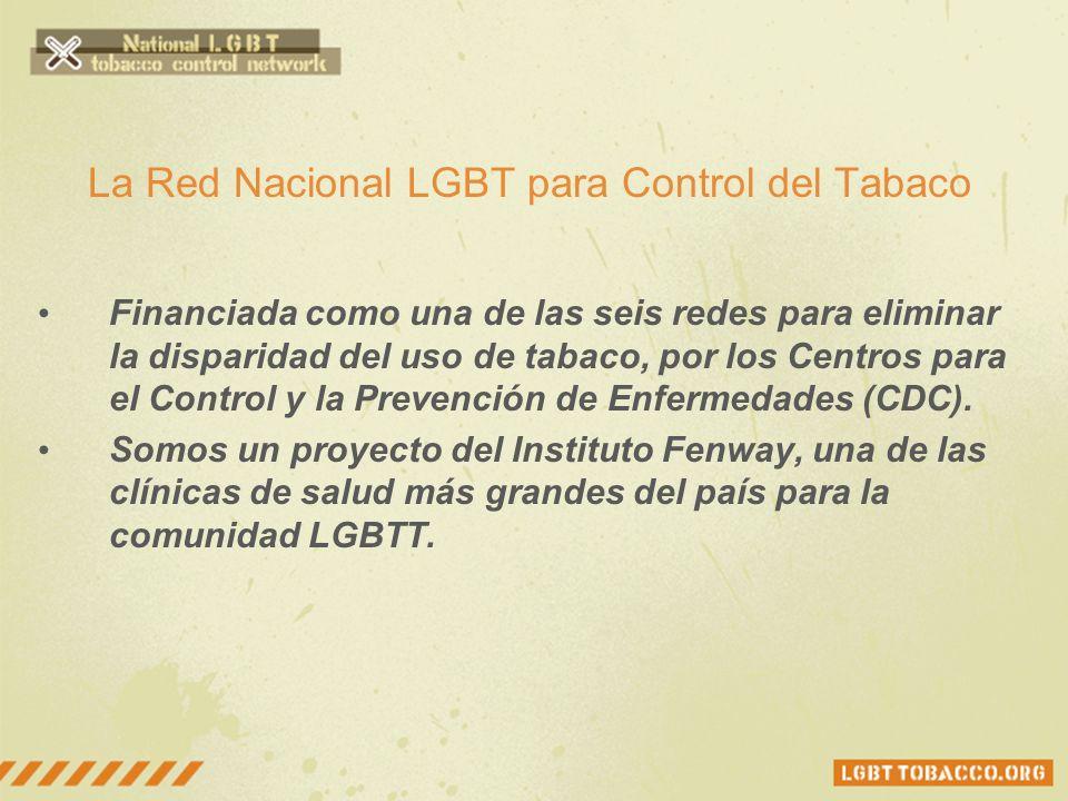 La Red Nacional LGBT para Control del Tabaco Financiada como una de las seis redes para eliminar la disparidad del uso de tabaco, por los Centros para