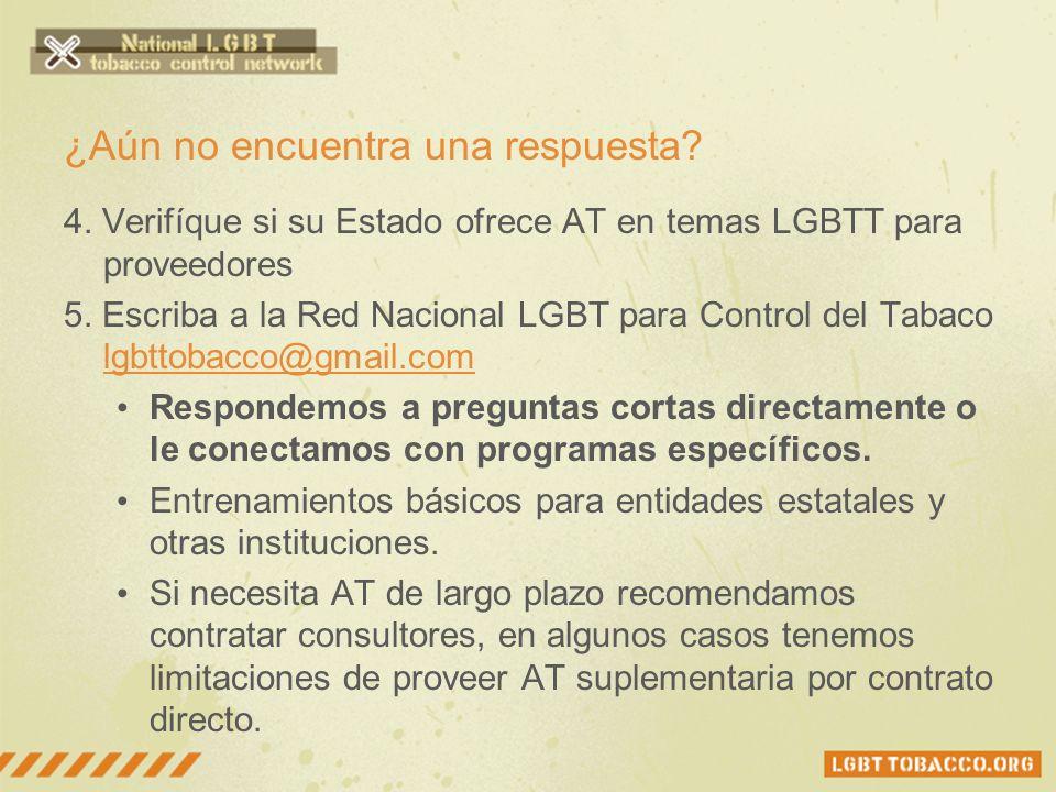 ¿Aún no encuentra una respuesta? 4. Verifíque si su Estado ofrece AT en temas LGBTT para proveedores 5. Escriba a la Red Nacional LGBT para Control de