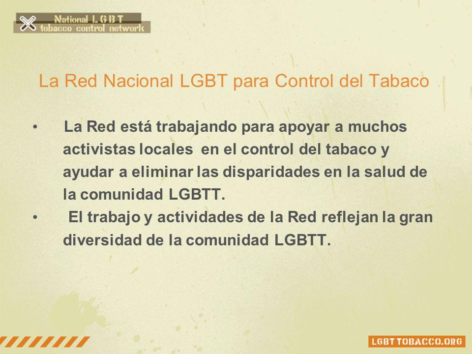 La Red Nacional LGBT para Control del Tabaco La Red está trabajando para apoyar a muchos activistas locales en el control del tabaco y ayudar a elimin