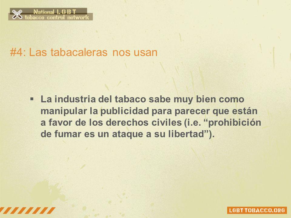 #4: Las tabacaleras nos usan La industria del tabaco sabe muy bien como manipular la publicidad para parecer que están a favor de los derechos civiles