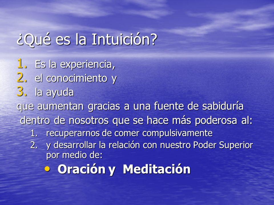 ¿Qué es la Intuición? 1. Es la experiencia, 2. el conocimiento y 3. la ayuda que aumentan gracias a una fuente de sabiduría dentro de nosotros que se