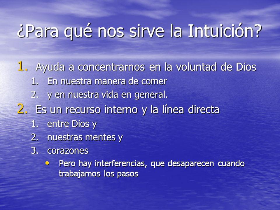 ¿Para qué nos sirve la Intuición? 1. Ayuda a concentrarnos en la voluntad de Dios 1.En nuestra manera de comer 2.y en nuestra vida en general. 2. Es u