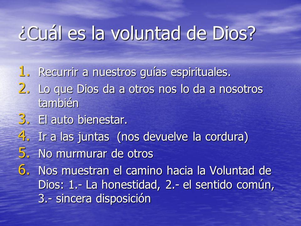 ¿Cuál es la voluntad de Dios? 1. Recurrir a nuestros guías espirituales. 2. Lo que Dios da a otros nos lo da a nosotros también 3. El auto bienestar.