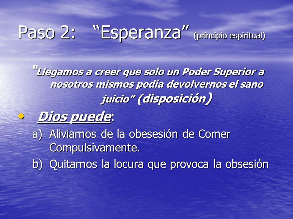Paso 2: Esperanza (principio espiritual) Llegamos a creer que solo un Poder Superior a nosotros mismos podía devolvernos el sano juicio (disposición )