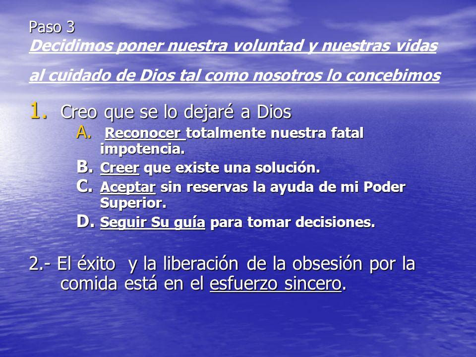 Paso 3 Paso 3 Decidimos poner nuestra voluntad y nuestras vidas al cuidado de Dios tal como nosotros lo concebimos 1. Creo que se lo dejaré a Dios A.