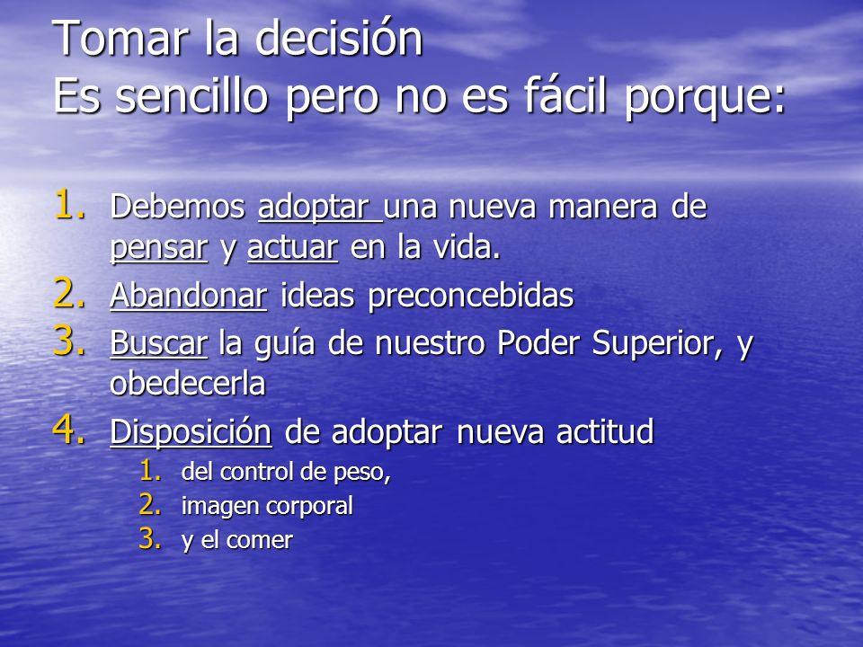 Tomar la decisión Es sencillo pero no es fácil porque: 1. Debemos adoptar una nueva manera de pensar y actuar en la vida. 2. Abandonar ideas preconceb