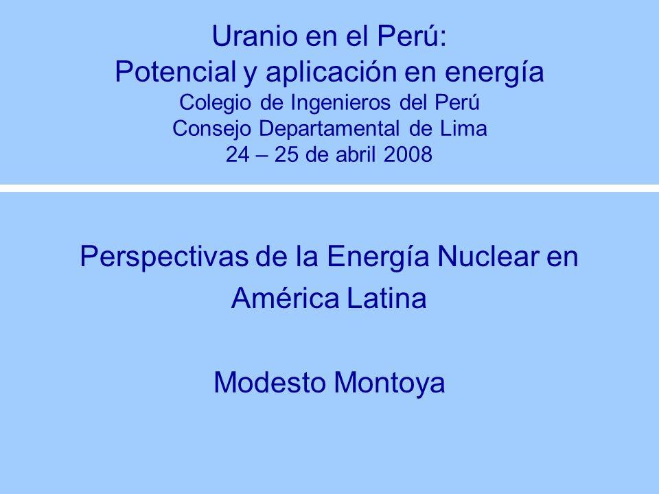 Uranio en el Perú: Potencial y aplicación en energía Colegio de Ingenieros del Perú Consejo Departamental de Lima 24 – 25 de abril 2008 Perspectivas d