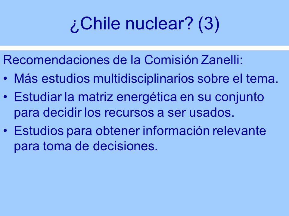 ¿Chile nuclear? (3) Recomendaciones de la Comisión Zanelli: Más estudios multidisciplinarios sobre el tema. Estudiar la matriz energética en su conjun