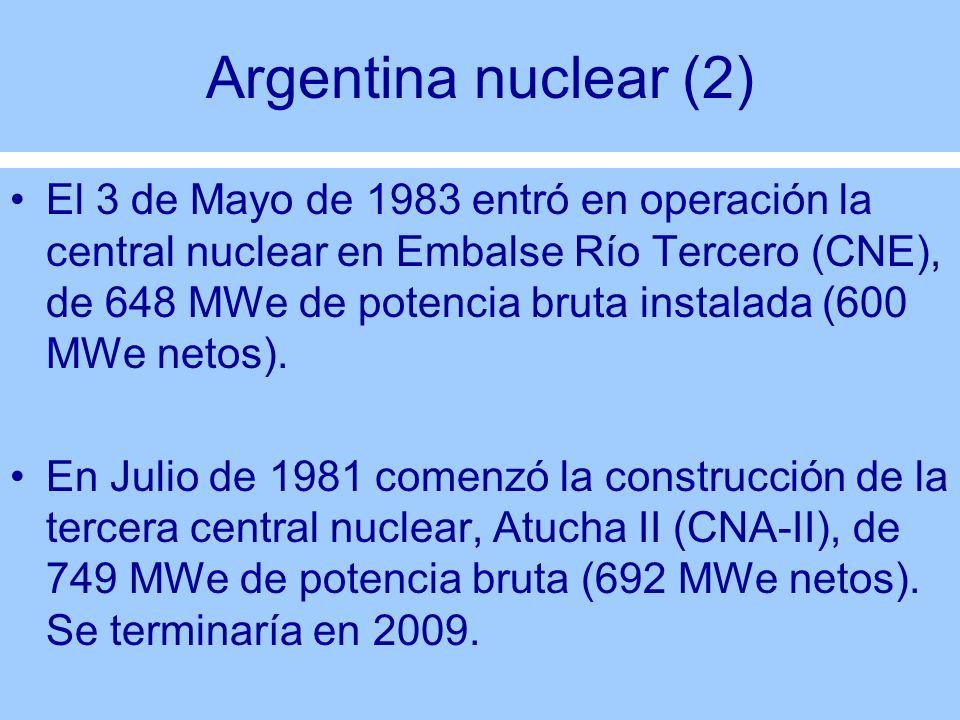 Argentina nuclear (2) El 3 de Mayo de 1983 entró en operación la central nuclear en Embalse Río Tercero (CNE), de 648 MWe de potencia bruta instalada