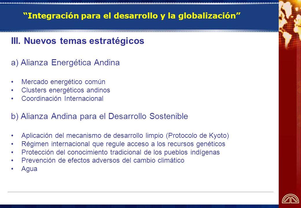 Integración para el desarrollo y la globalización III. Nuevos temas estratégicos a) Alianza Energética Andina Mercado energético común Clusters energé