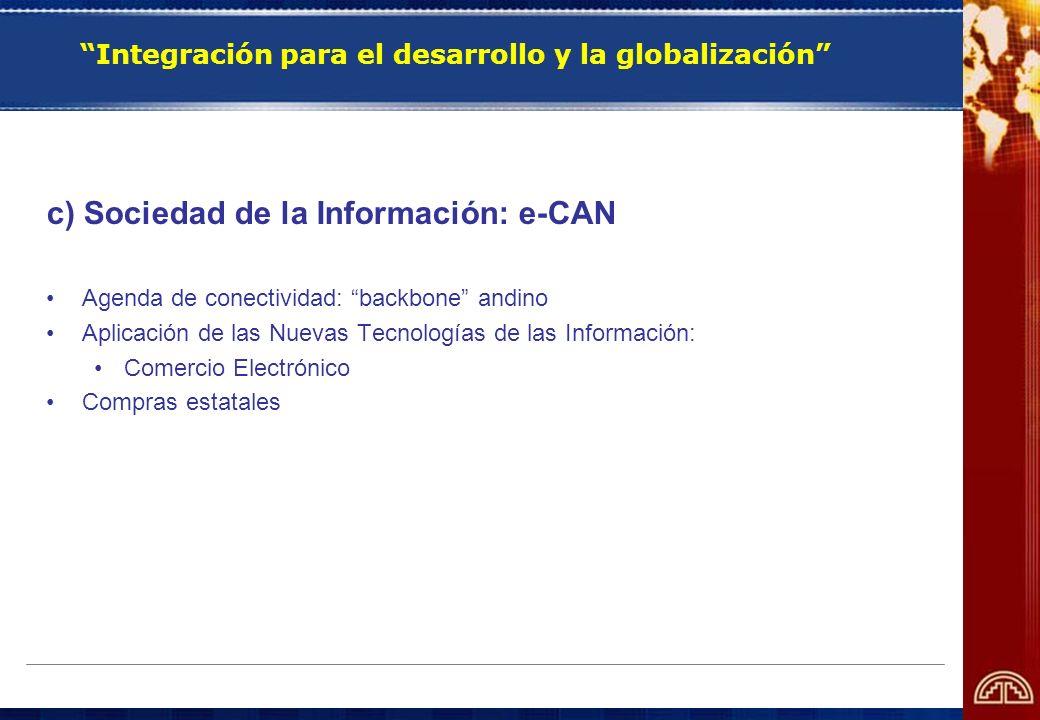 Integración para el desarrollo y la globalización c) Sociedad de la Información: e-CAN Agenda de conectividad: backbone andino Aplicación de las Nueva