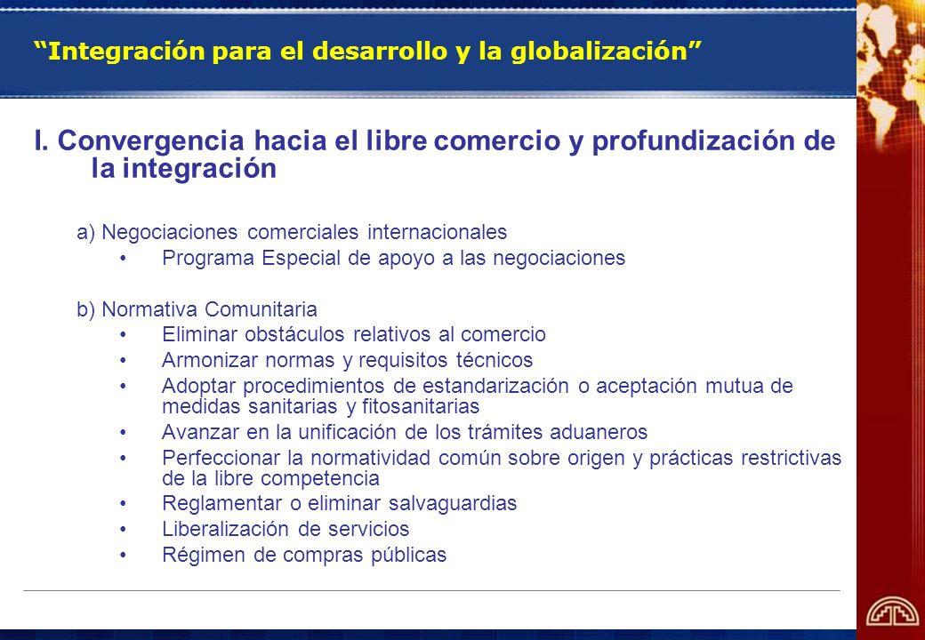 Integración para el desarrollo y la globalización I. Convergencia hacia el libre comercio y profundización de la integración a) Negociaciones comercia