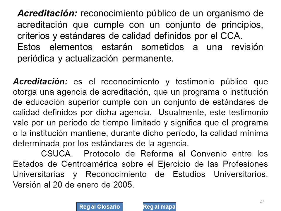 Acreditación: reconocimiento público de un organismo de acreditación que cumple con un conjunto de principios, criterios y estándares de calidad defin