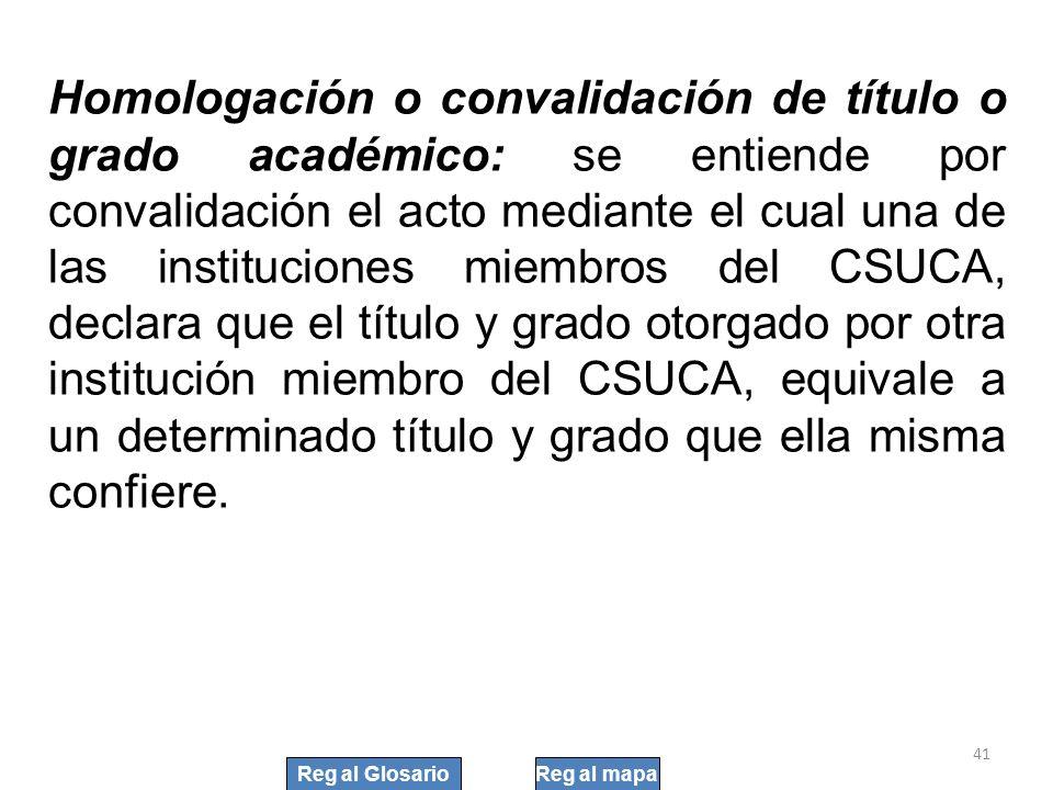 Homologación o convalidación de título o grado académico: se entiende por convalidación el acto mediante el cual una de las instituciones miembros del