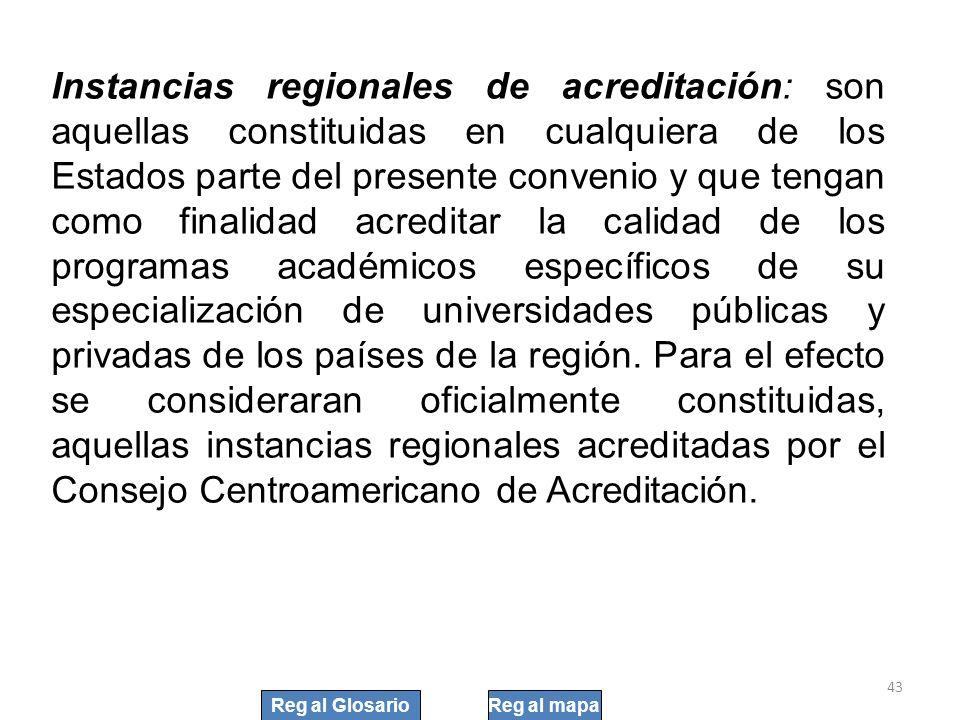 43 Instancias regionales de acreditación: son aquellas constituidas en cualquiera de los Estados parte del presente convenio y que tengan como finalid