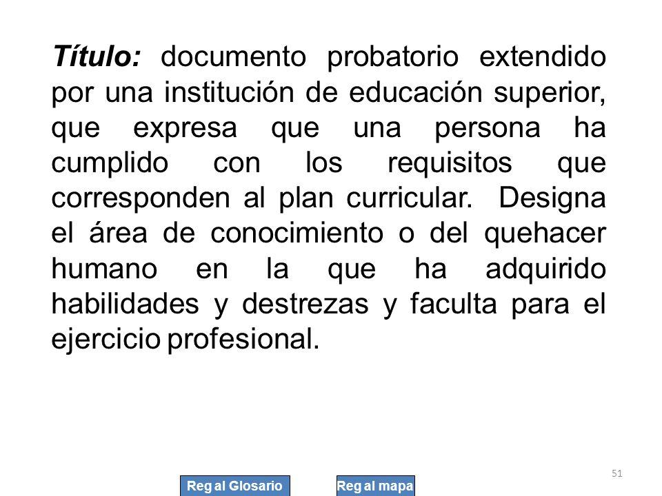 51 Título: documento probatorio extendido por una institución de educación superior, que expresa que una persona ha cumplido con los requisitos que co