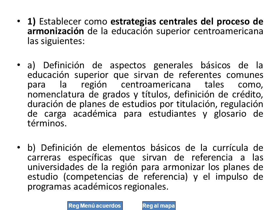 1) Establecer como estrategias centrales del proceso de armonización de la educación superior centroamericana las siguientes: a) Definición de aspecto