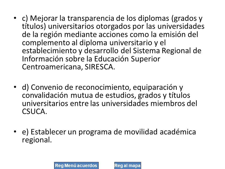 c) Mejorar la transparencia de los diplomas (grados y títulos) universitarios otorgados por las universidades de la región mediante acciones como la e