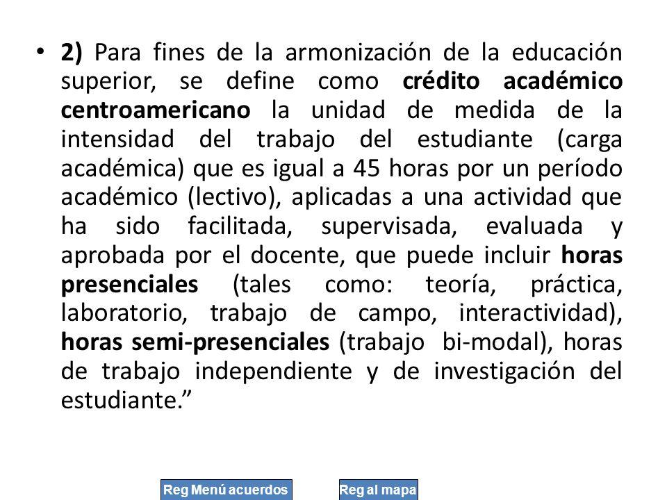 2) Para fines de la armonización de la educación superior, se define como crédito académico centroamericano la unidad de medida de la intensidad del t