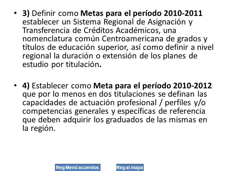3) Definir como Metas para el período 2010-2011 establecer un Sistema Regional de Asignación y Transferencia de Créditos Académicos, una nomenclatura